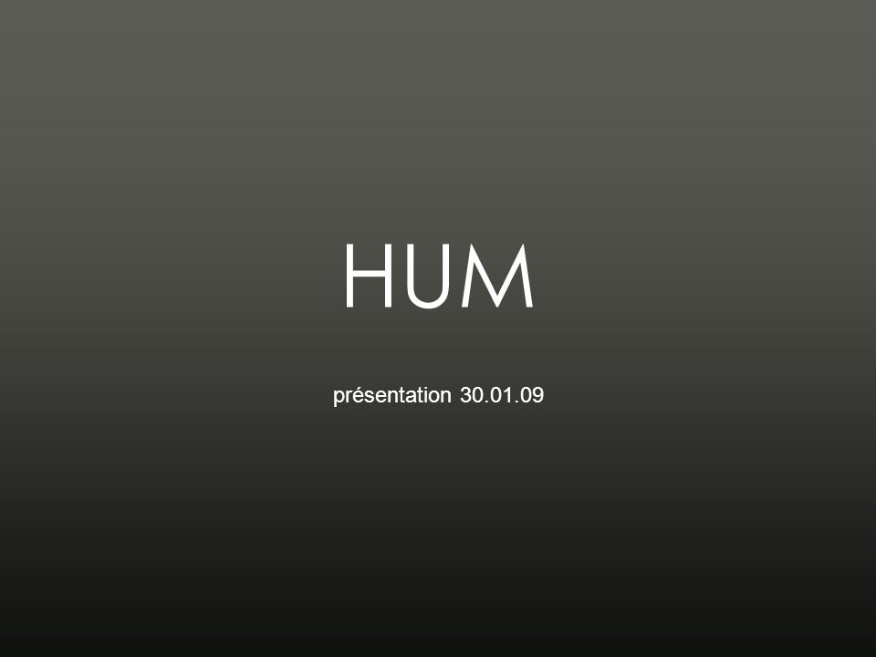 HUM présentation 30.01.09