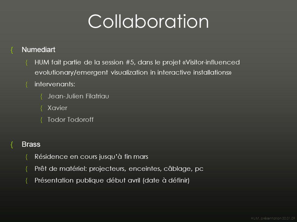 HUM, présentation 30.01.09 Collaboration {Numediart {HUM fait partie de la session #5, dans le projet «Visitor-influenced evolutionary/emergent visual