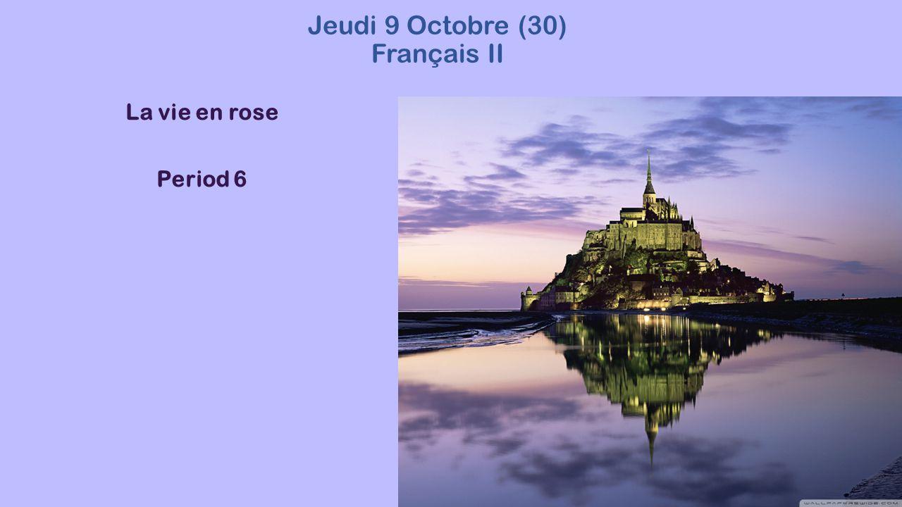 Jeudi 9 Octobre (30) Français II La vie en rose Period 6
