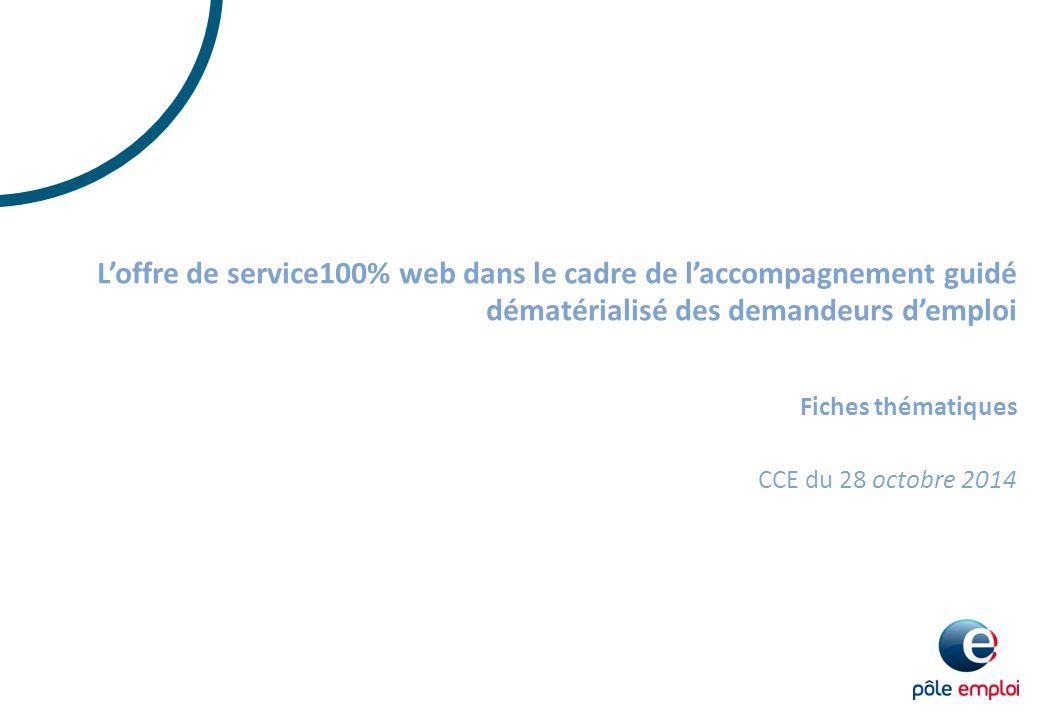 CCE du 28 octobre 2014 L'offre de service100% web dans le cadre de l'accompagnement guidé dématérialisé des demandeurs d'emploi Fiches thématiques