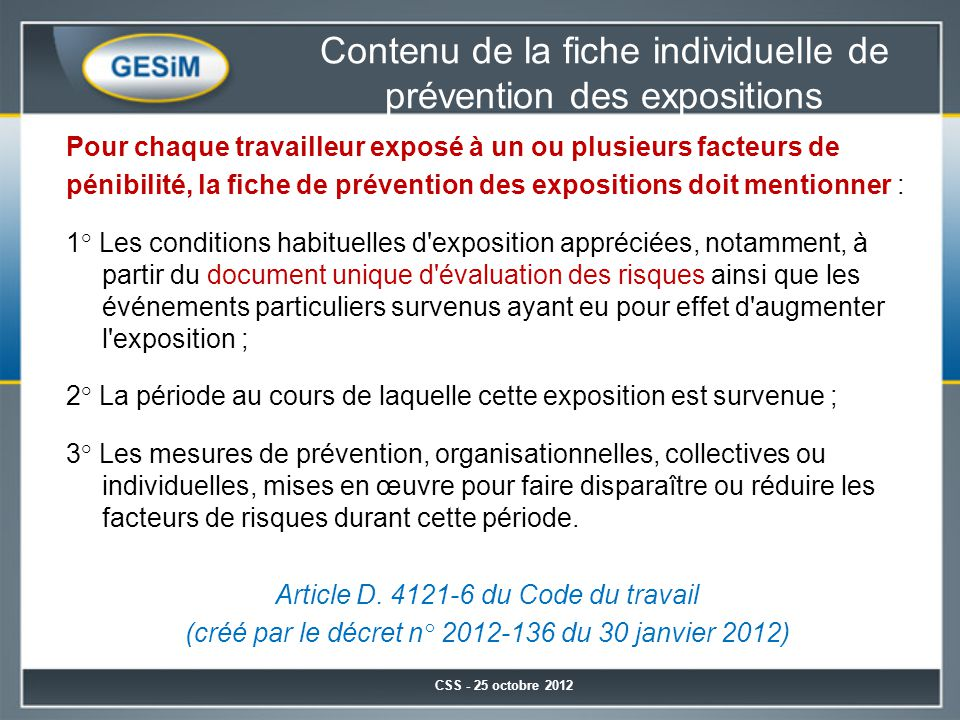 Contenu de la fiche individuelle de prévention des expositions Pour chaque travailleur exposé à un ou plusieurs facteurs de pénibilité, la fiche de pr