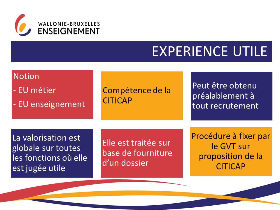 EXPERIENCE UTILE Notion - EU métier - EU enseignement Compétence de la CITICAP Peut être obtenu préalablement à tout recrutement La valorisation est g