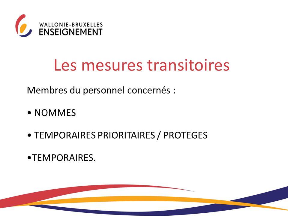 Les mesures transitoires Membres du personnel concernés : NOMMES TEMPORAIRES PRIORITAIRES / PROTEGES TEMPORAIRES.