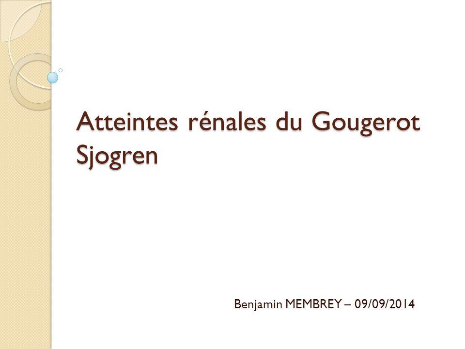 Atteintes rénales du Gougerot Sjogren Benjamin MEMBREY – 09/09/2014