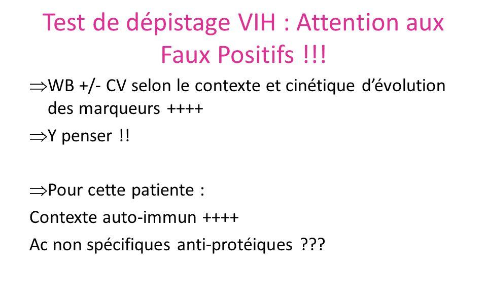 Test de dépistage VIH : Attention aux Faux Positifs !!!  WB +/- CV selon le contexte et cinétique d'évolution des marqueurs ++++  Y penser !!  Pour
