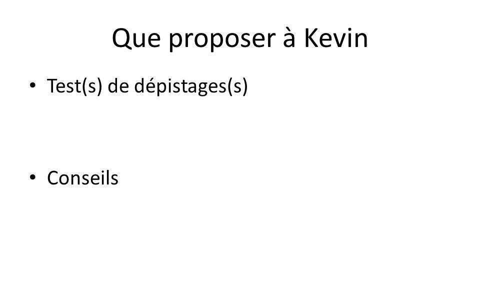 Que proposer à Kevin Test(s) de dépistages(s) Conseils