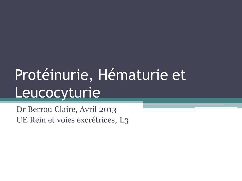 Urines normales Protéinurie ▫Inférieure <150 mg/24h Sédiment urinaire ▫Leucocyturie < 5/mm 3 ▫Hématurie < 5/mm 3 Aseptique