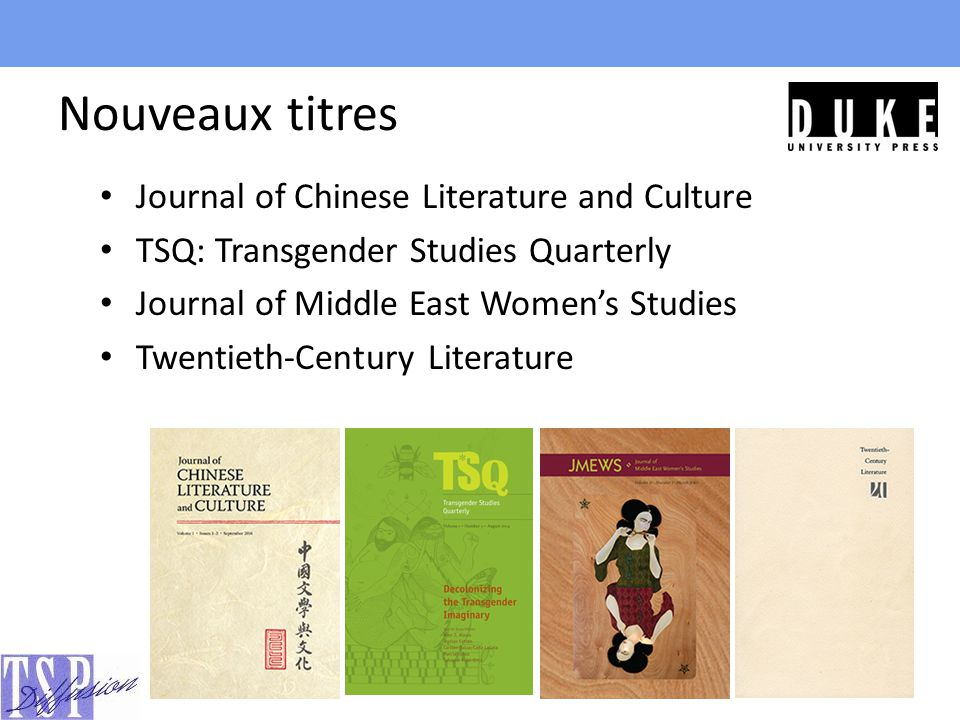 Nouveaux titres Journal of Chinese Literature and Culture TSQ: Transgender Studies Quarterly Journal of Middle East Women's Studies Twentieth-Century