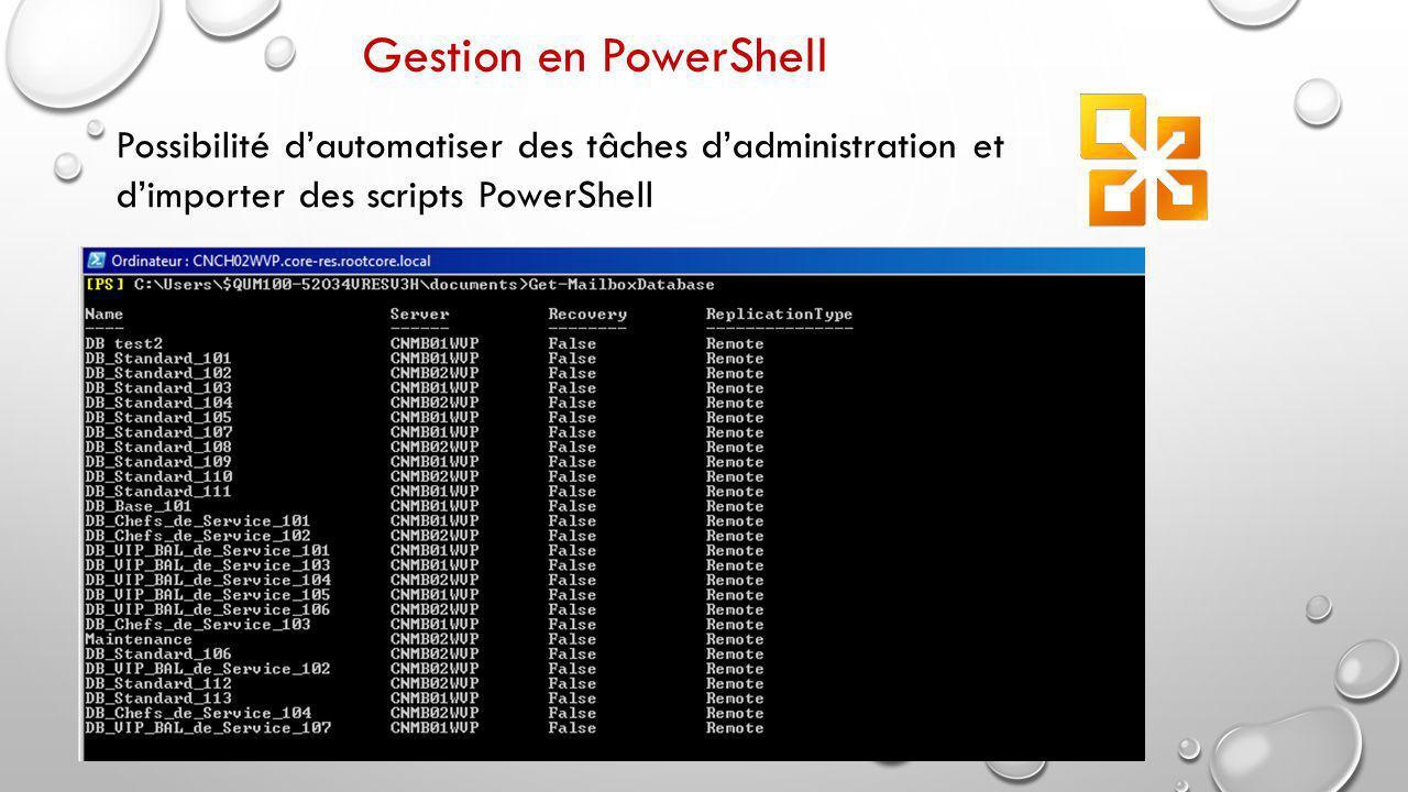 Gestion en PowerShell Possibilité d'automatiser des tâches d'administration et d'importer des scripts PowerShell