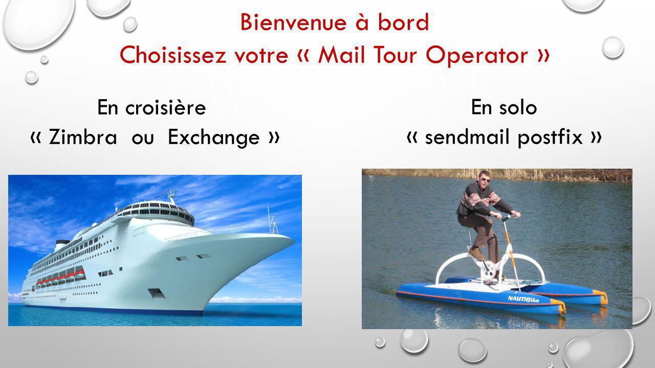 En solo « sendmail postfix » Bienvenue à bord Choisissez votre « Mail Tour Operator » En croisière « Zimbra ou Exchange »