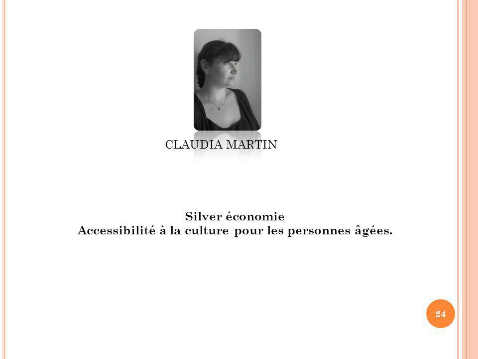 24 CLAUDIA MARTIN Silver économie Accessibilité à la culture pour les personnes âgées.