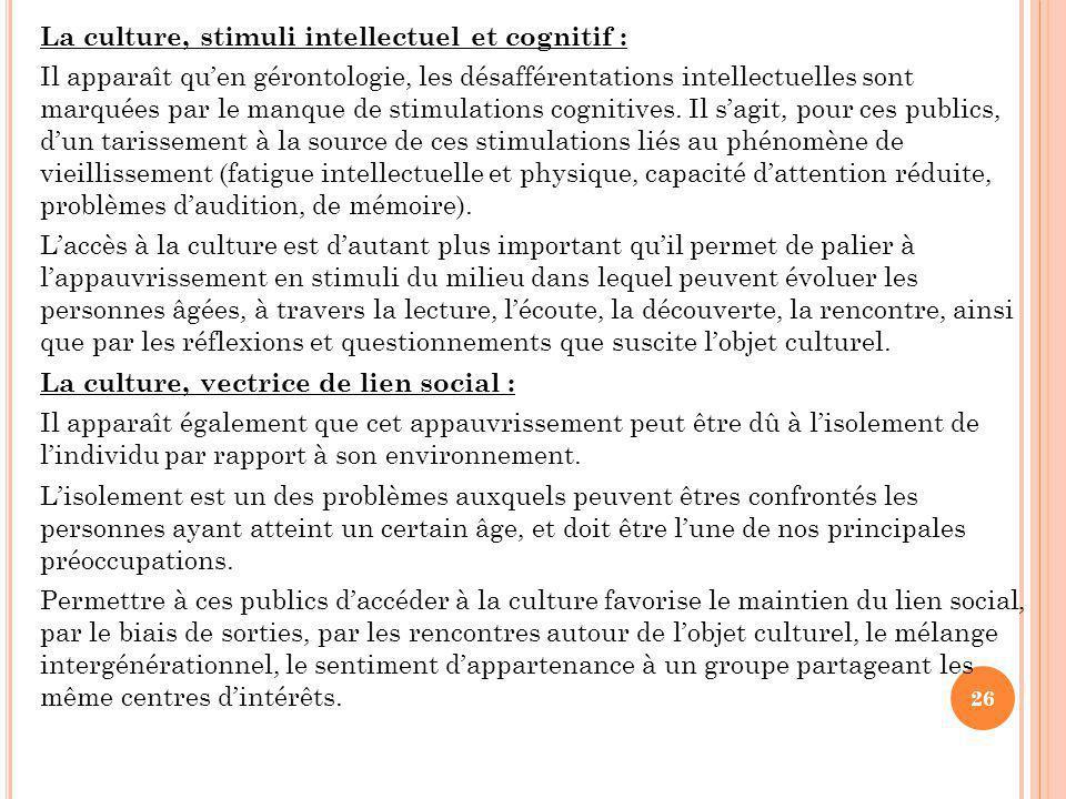 La culture, stimuli intellectuel et cognitif : Il apparaît qu'en gérontologie, les désafférentations intellectuelles sont marquées par le manque de stimulations cognitives.