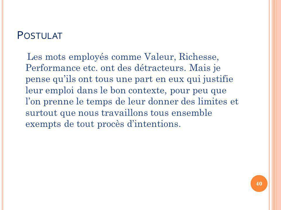 P OSTULAT Les mots employés comme Valeur, Richesse, Performance etc.