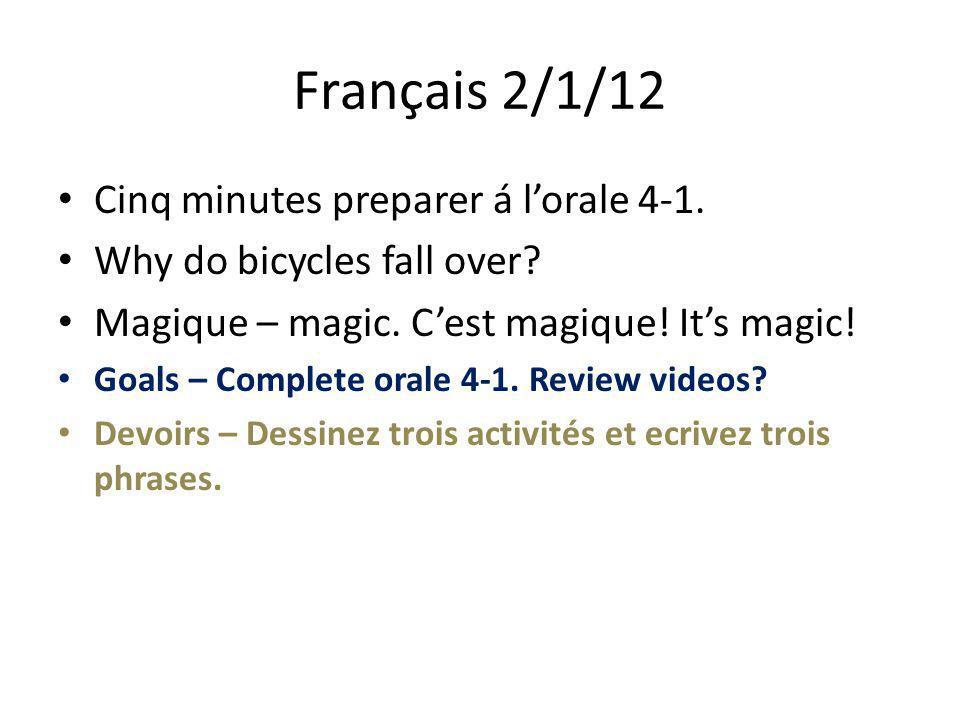 Français 2/1/12 Cinq minutes preparer á l'orale 4-1. Why do bicycles fall over? Magique – magic. C'est magique! It's magic! Goals – Complete orale 4-1