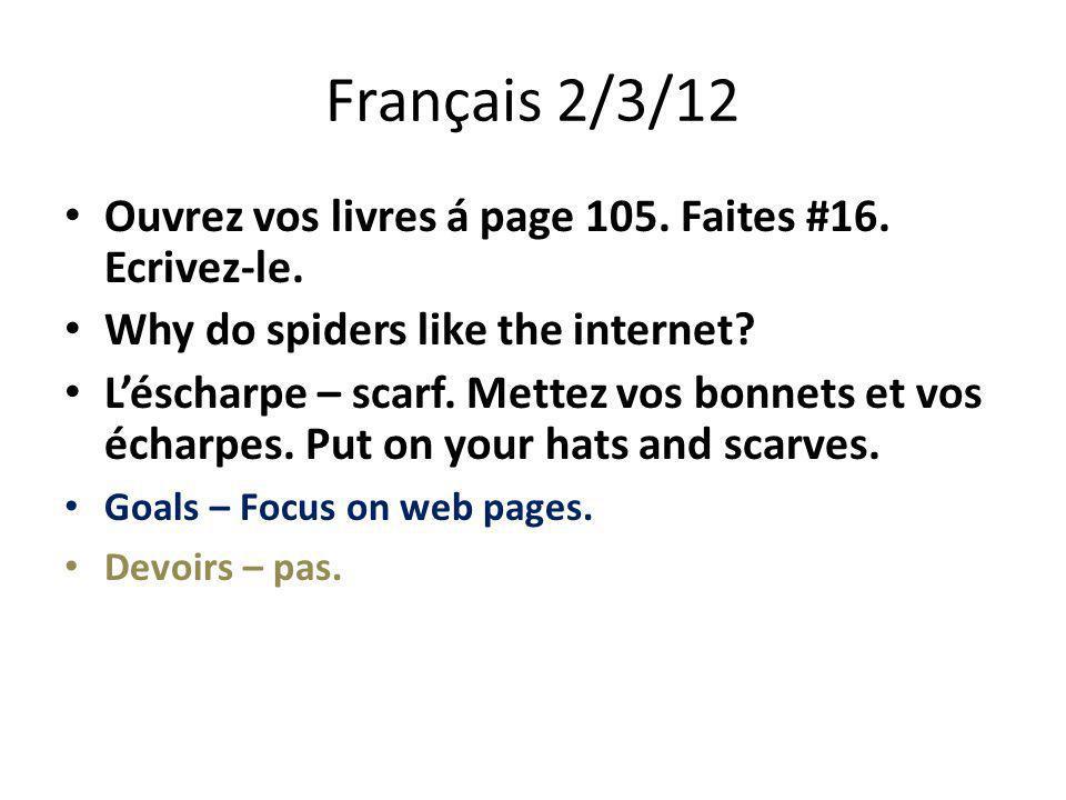 Français 2/3/12 Ouvrez vos livres á page 105. Faites #16. Ecrivez-le. Why do spiders like the internet? L'éscharpe – scarf. Mettez vos bonnets et vos