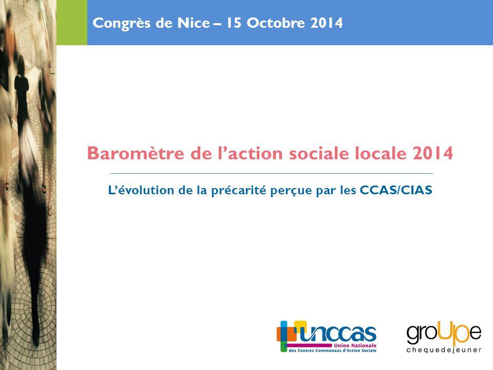 Baromètre de l'action sociale locale 2014 L'évolution de la précarité perçue par les CCAS/CIAS Congrès de Nice – 15 Octobre 2014