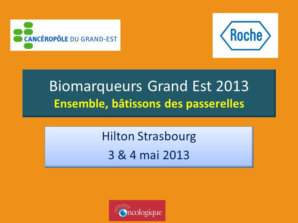 Biomarqueurs Grand Est 2013 Ensemble, bâtissons des passerelles Hilton Strasbourg 3 & 4 mai 2013