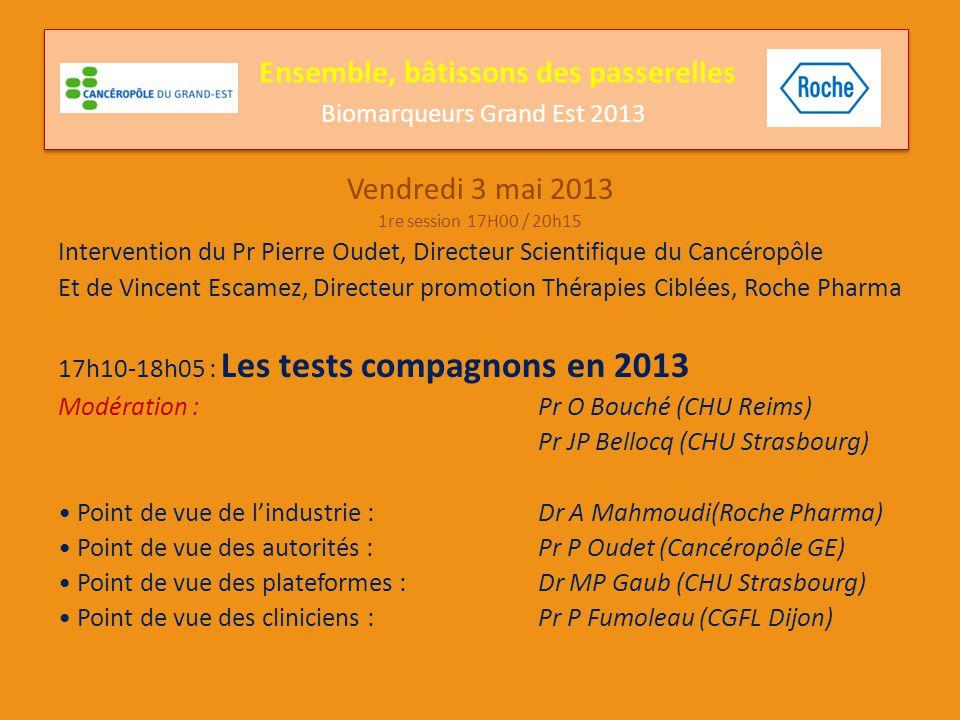 Vendredi 3 mai 2013 1re session 17H00 / 20h15 18h05-18h55 : Qualité & Biomarqueurs Modération : Pr MP Chenard(CHU Strasbourg) Dr M Beau Faller (CHU Strasbourg) CQE Braf Mélanome : Dr E Rouleau (Institut Curie Paris) Place du pathologiste : Dr C Garbar (Institut Godinot Reims) Point de vue des biologistes : Dr C Delvincourt (Institut Godinot Reims) Place de l'accréditation : Pr JP Bellocq (CHU Strasbourg) Le point de vue de l'INCa :Dr E Longchamp (INCa) Pause Ensemble, bâtissons des passerelles Biomarqueurs Grand Est 2013