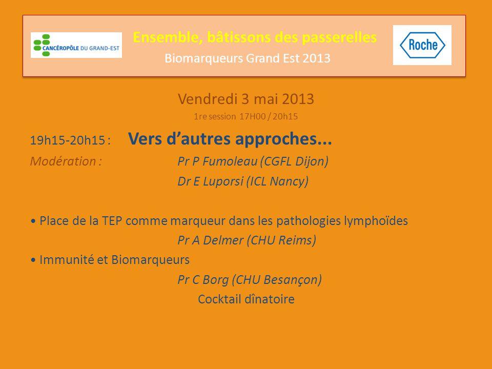 Vendredi 3 mai 2013 1re session 17H00 / 20h15 19h15-20h15 : Vers d'autres approches... Modération : Pr P Fumoleau (CGFL Dijon) Dr E Luporsi (ICL Nancy