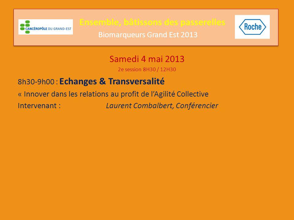 Samedi 4 mai 2013 2e session 8H30 / 12H30 Modération : Pr O Bouché (CHU Reims), Pr JE Kurtz (CHU Strasbourg) Pr JL Merlin (ICL Nancy) 9h00-09h30 : « Highlights » de l'AACR 2013 Pr P Fumoleau (CGFL Dijon) Dr I Asmane (CHU Strasbourg) 9h30 -9h45 : Médecine intégrative Changement de paradigme sur les modèles d'essais cliniques Dr E Luporsi (ICL Nancy) Pause Ensemble, bâtissons des passerelles Biomarqueurs Grand Est 2013