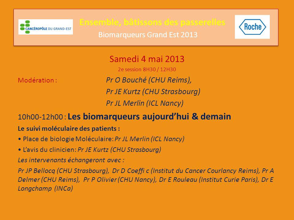 Samedi 4 mai 2013 2e session 8H30 / 12H30 Modération : Pr O Bouché (CHU Reims), Pr JE Kurtz (CHU Strasbourg) Pr JL Merlin (ICL Nancy) 10h00-12h00 : Le