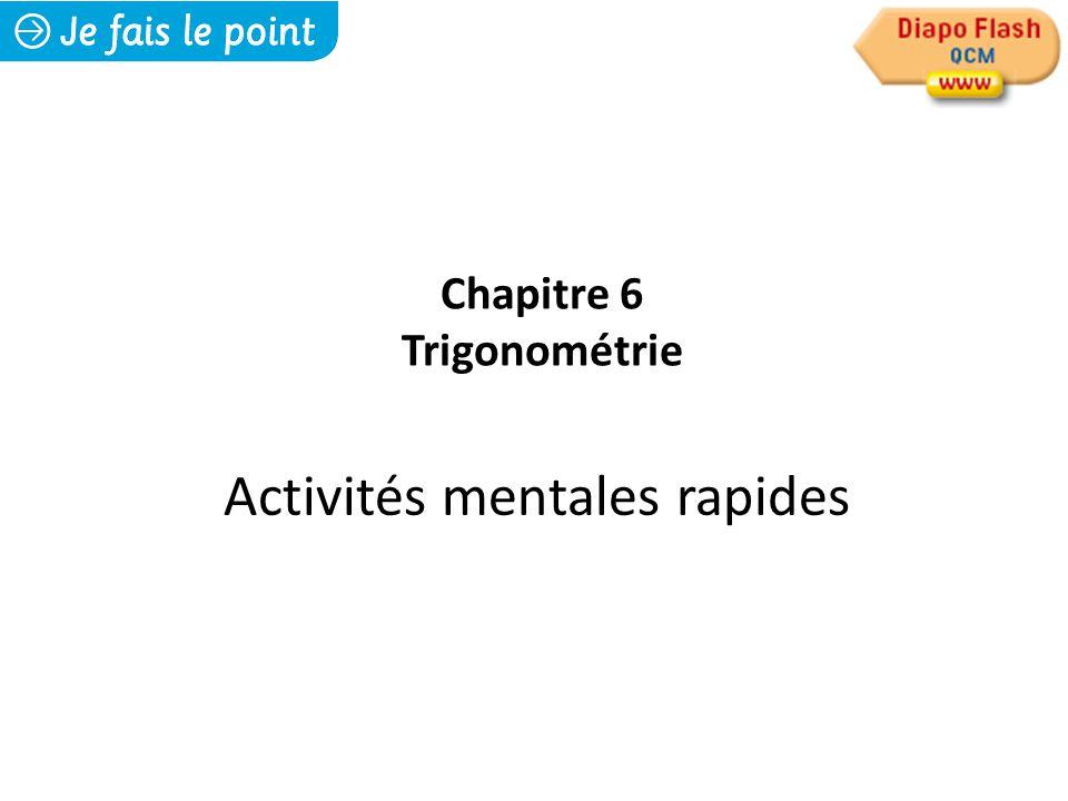 Activités mentales rapides Chapitre 6 Trigonométrie