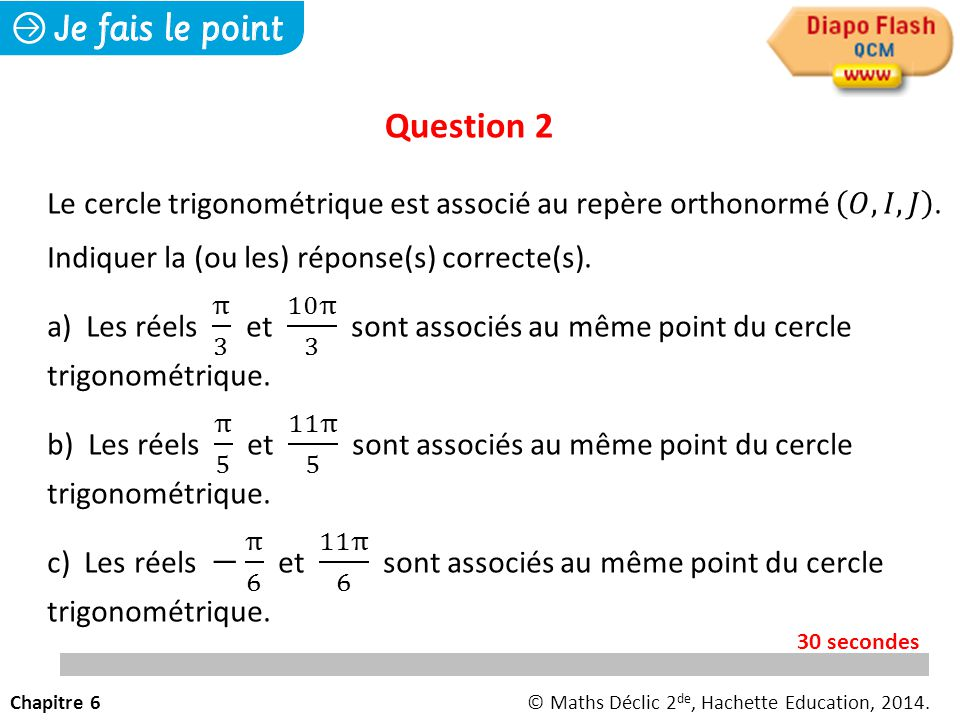 Question 3 Chapitre 6© Maths Déclic 2 de, Hachette Education, 2014. 30 secondes