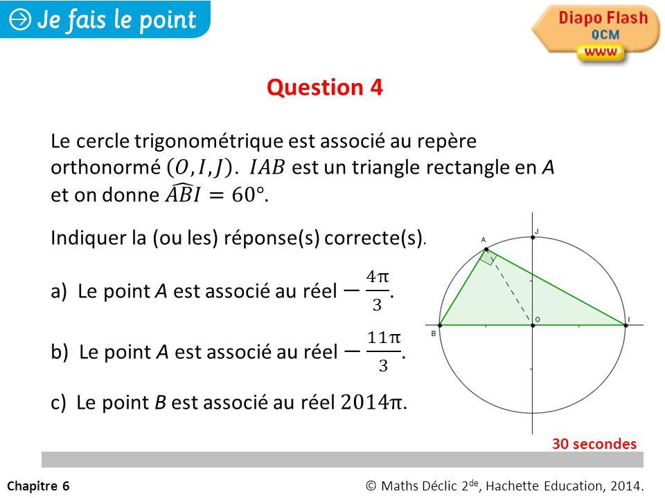 Question 4 Chapitre 6© Maths Déclic 2 de, Hachette Education, 2014. 30 secondes