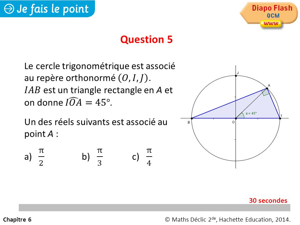 Question 6 Chapitre 6© Maths Déclic 2 de, Hachette Education, 2014. 30 secondes