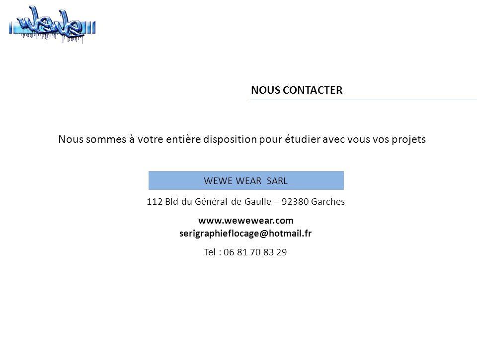 Nous sommes à votre entière disposition pour étudier avec vous vos projets NOUS CONTACTER 112 Bld du Général de Gaulle – 92380 Garches www.wewewear.com serigraphieflocage@hotmail.fr Tel : 06 81 70 83 29 WEWE WEAR SARL