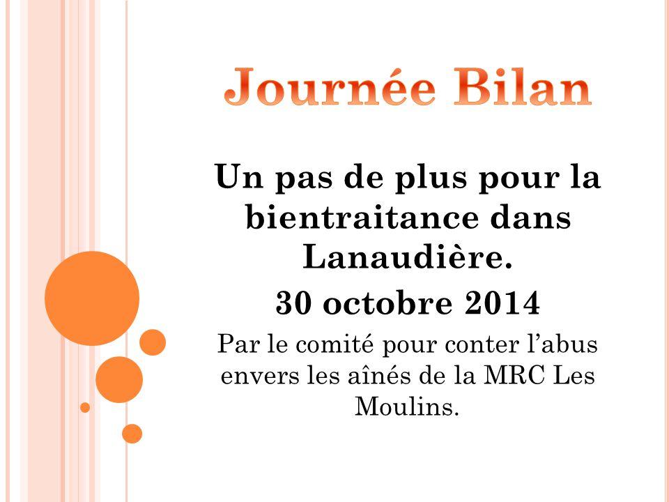 Un pas de plus pour la bientraitance dans Lanaudière. 30 octobre 2014 Par le comité pour conter l'abus envers les aînés de la MRC Les Moulins.