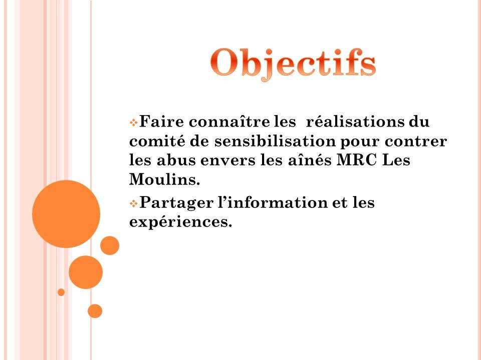  Faire connaître les réalisations du comité de sensibilisation pour contrer les abus envers les aînés MRC Les Moulins.  Partager l'information et le