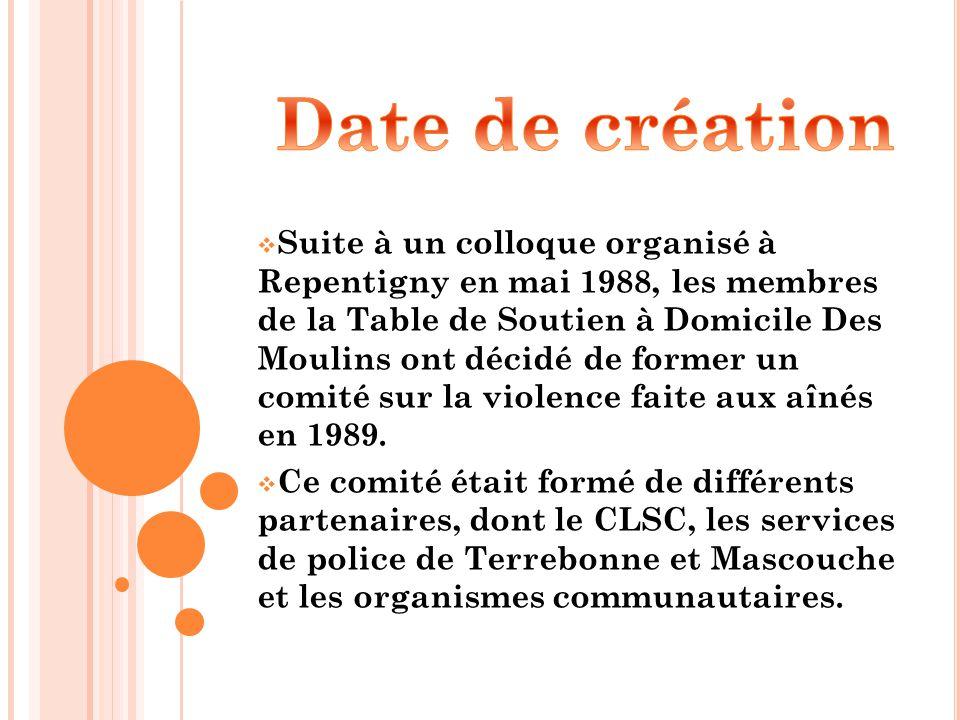  Suite à un colloque organisé à Repentigny en mai 1988, les membres de la Table de Soutien à Domicile Des Moulins ont décidé de former un comité sur la violence faite aux aînés en 1989.