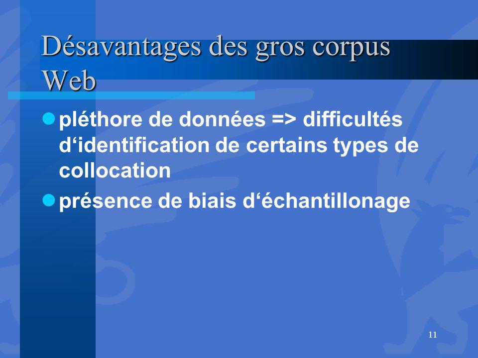 Désavantages des gros corpus Web pléthore de données => difficultés d'identification de certains types de collocation présence de biais d'échantillona