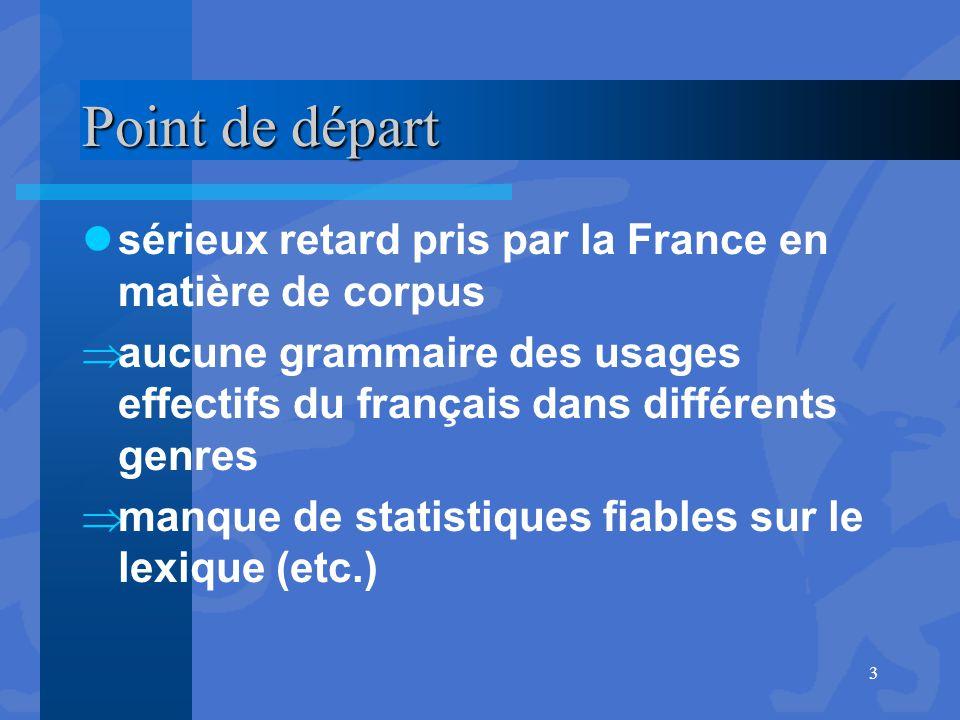 Point de départ sérieux retard pris par la France en matière de corpus  aucune grammaire des usages effectifs du français dans différents genres  ma