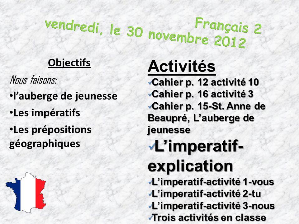 Objectifs Nous faisons: l'auberge de jeunesse Les impératifs Les prépositions géographiques Activités Cahier p.