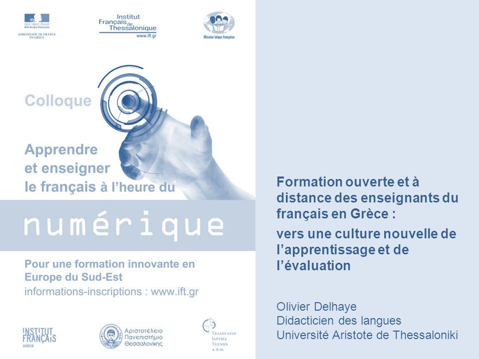 Formation ouverte et à distance des enseignants du français en Grèce : vers une culture nouvelle de l'apprentissage et de l'évaluation Olivier Delhaye