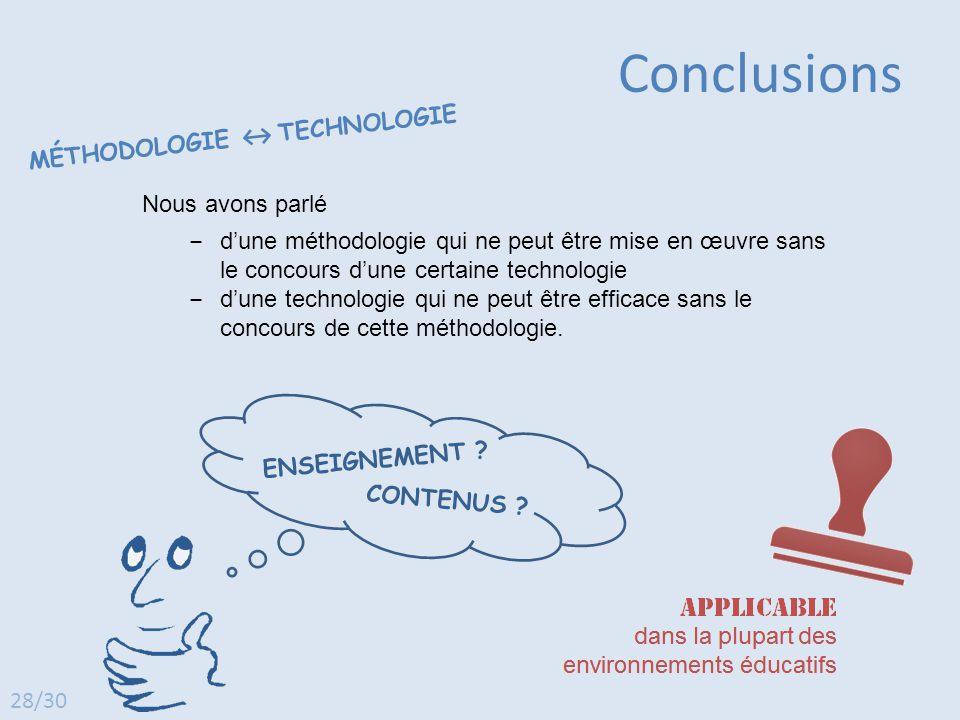 Conclusions Nous avons parlé ‒ d'une méthodologie qui ne peut être mise en œuvre sans le concours d'une certaine technologie ‒ d'une technologie qui n