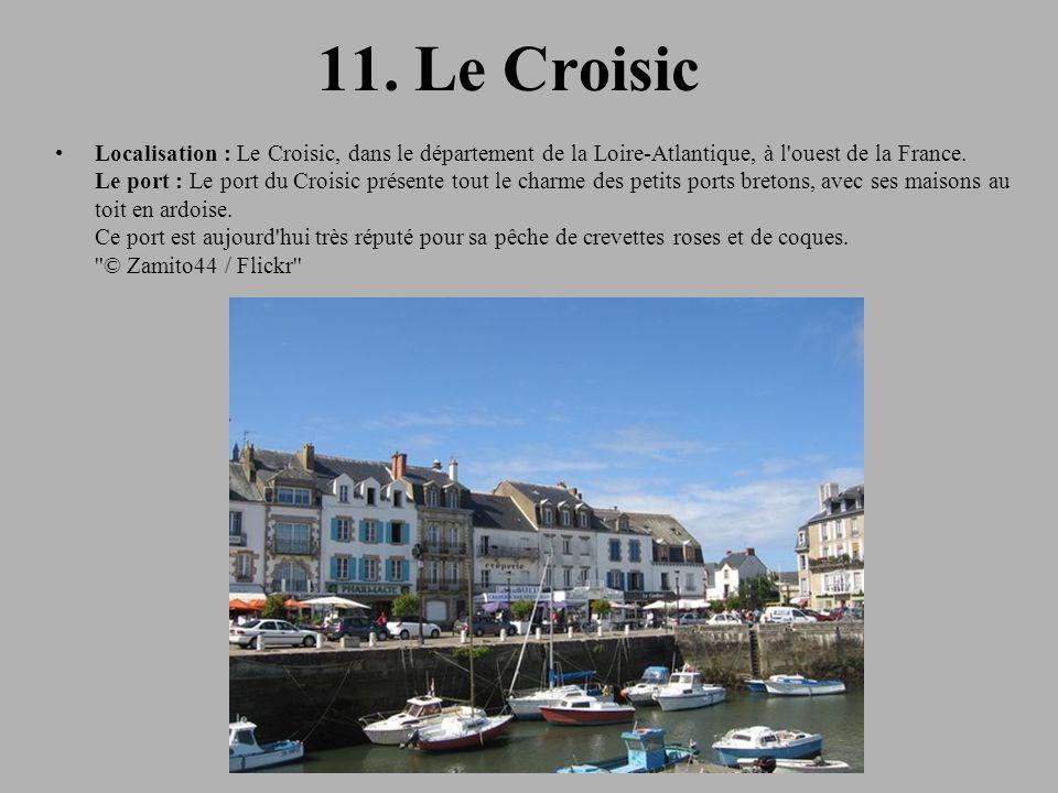 11. Le Croisic Localisation : Le Croisic, dans le département de la Loire-Atlantique, à l'ouest de la France. Le port : Le port du Croisic présente to