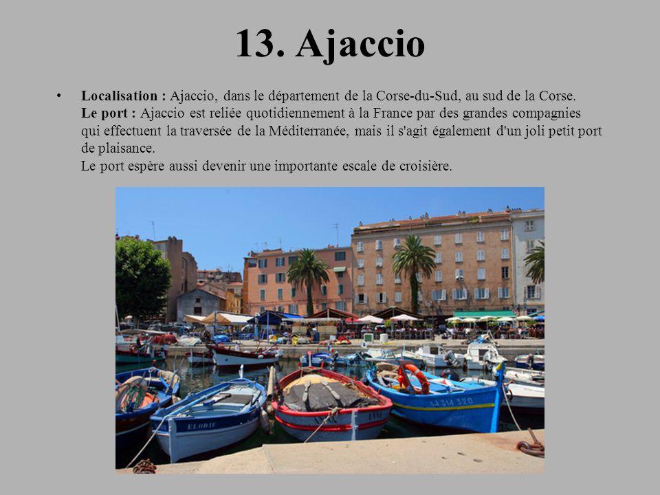 13.Ajaccio Localisation : Ajaccio, dans le département de la Corse-du-Sud, au sud de la Corse.