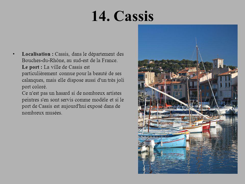 14. Cassis Localisation : Cassis, dans le département des Bouches-du-Rhône, au sud-est de la France. Le port : La ville de Cassis est particulièrement