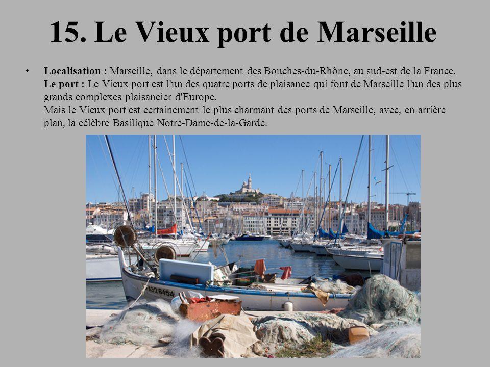 15. Le Vieux port de Marseille Localisation : Marseille, dans le département des Bouches-du-Rhône, au sud-est de la France. Le port : Le Vieux port es