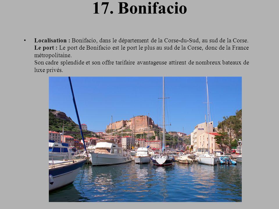 17.Bonifacio Localisation : Bonifacio, dans le département de la Corse-du-Sud, au sud de la Corse.