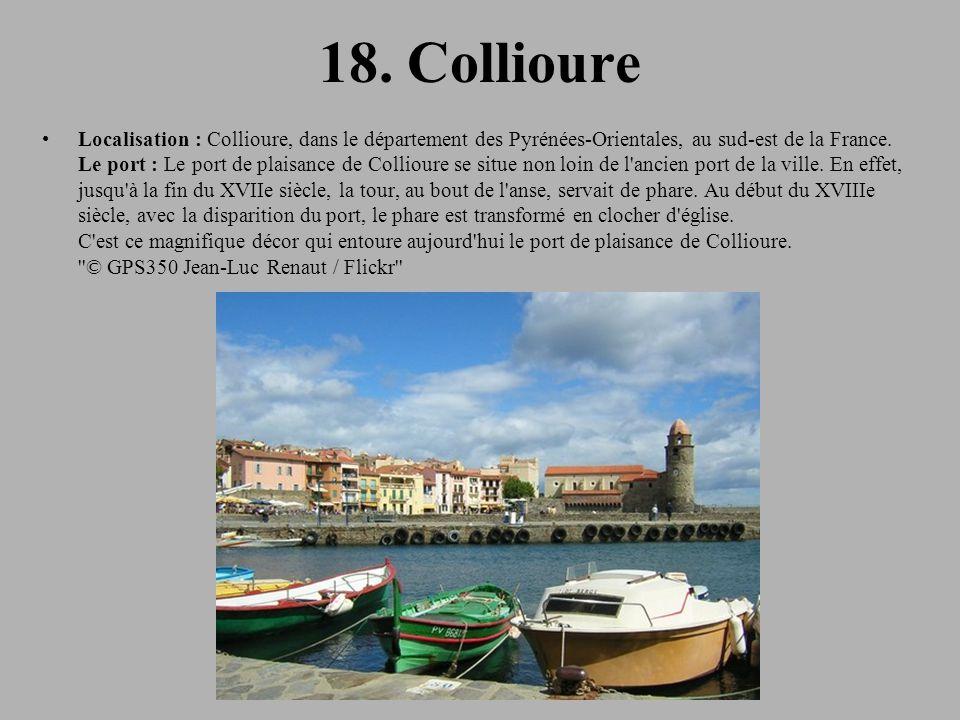 18. Collioure Localisation : Collioure, dans le département des Pyrénées-Orientales, au sud-est de la France. Le port : Le port de plaisance de Collio