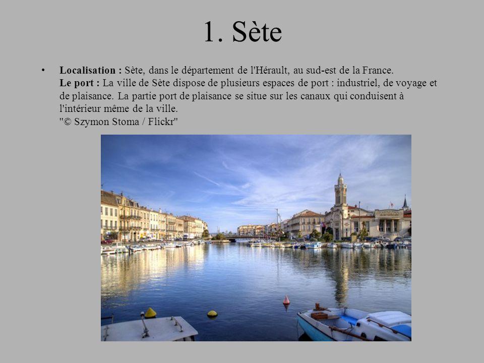 1.Sète Localisation : Sète, dans le département de l Hérault, au sud-est de la France.