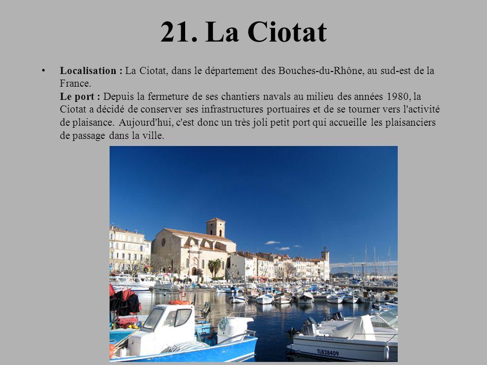 21. La Ciotat Localisation : La Ciotat, dans le département des Bouches-du-Rhône, au sud-est de la France. Le port : Depuis la fermeture de ses chanti