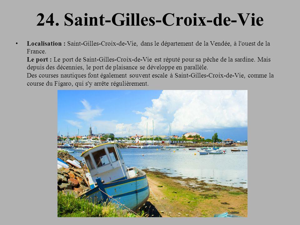 24. Saint-Gilles-Croix-de-Vie Localisation : Saint-Gilles-Croix-de-Vie, dans le département de la Vendée, à l'ouest de la France. Le port : Le port de
