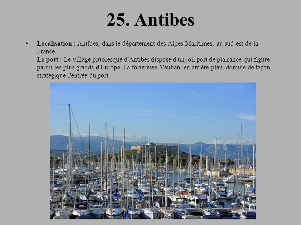 25. Antibes Localisation : Antibes, dans le département des Alpes-Maritimes, au sud-est de la France. Le port : Le village pittoresque d'Antibes dispo
