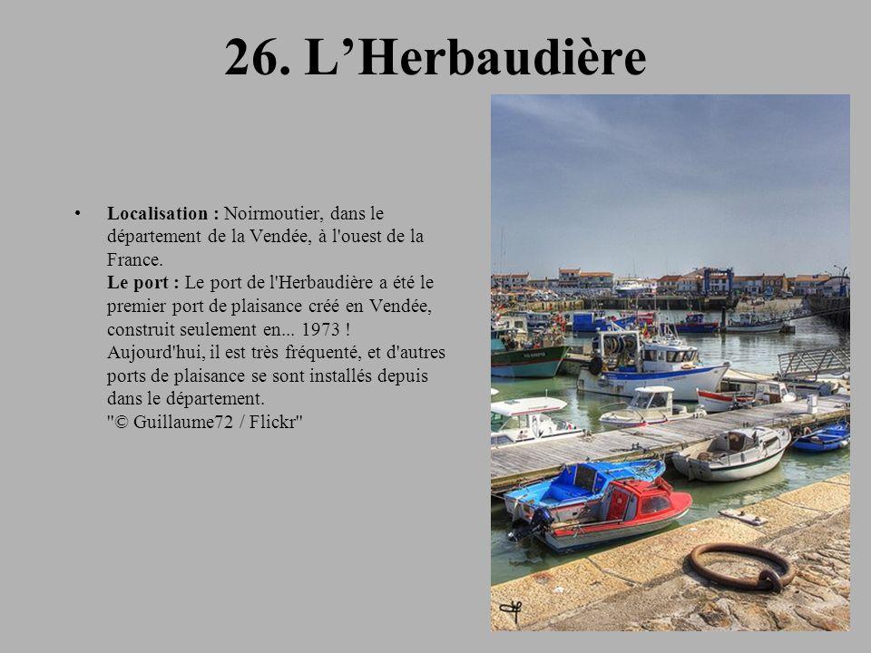 26. L'Herbaudière Localisation : Noirmoutier, dans le département de la Vendée, à l'ouest de la France. Le port : Le port de l'Herbaudière a été le pr