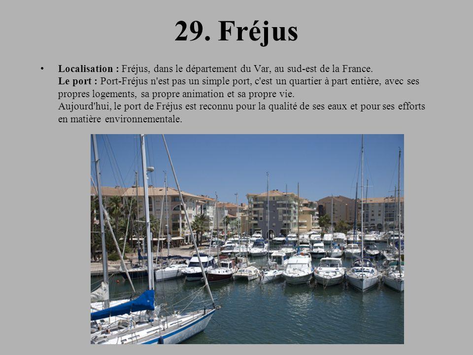 29.Fréjus Localisation : Fréjus, dans le département du Var, au sud-est de la France.